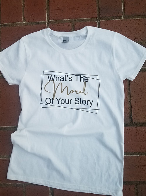 Moral of Your Story- Shirt