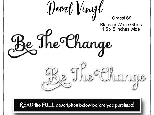 Decal, Vinyl Decal, Be The Change Decal, Oracal 651 Permanent,