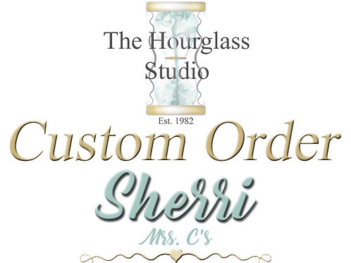 Custom order for Sherri Mrs. C's