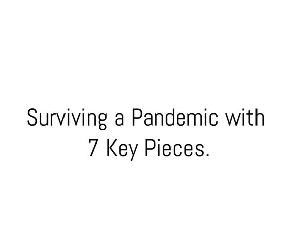 Surviving a Pandemic with: 7 Key Pieces.