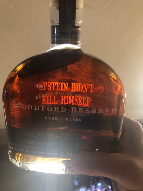"""Woodford Reserve Double Oaked """"Epstein Didn't Kill Himself"""""""