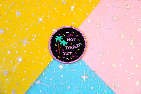 'Not Dead Yet!' Embroidered Patch