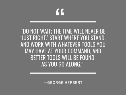 Do not wait for the time to be just right!
