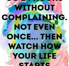 Once you stop complaining, you start to accept and make changes.