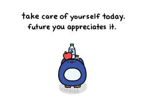 """Take care of yourself today. Future you appreciates it."""