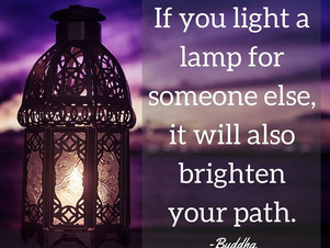 If you light a lamp for someone else, it will also brighten your path.