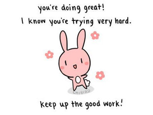 To those who are struggling, you are doing great!
