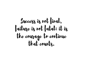 Success is not final, failure is not fatal: it is the courage that continues.