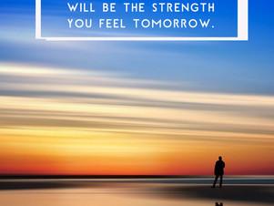 Pain today, strength tomorrow.