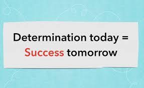Determination today = Success tomorrow