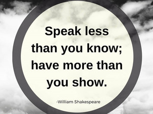 """Speak less than you know; have more than you show."""