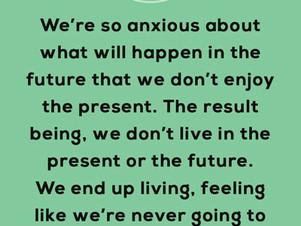 Enjoy the present.