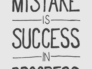 """A Mistake is a Success in Progress"""