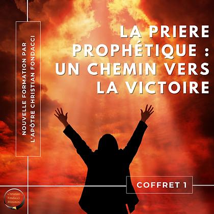 La prière prophétique : un chemin vers la victoire ( 1 )