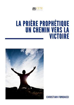 la prière prophétique  un chemin vers la victoire