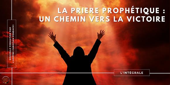 La prière prophétique : un chemin vers la victoire