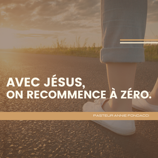 Avec Jésus on recommence à zéro.