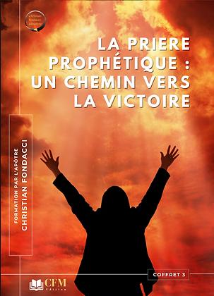 La prière prophétique : un chemin vers la victoire ( 3 )