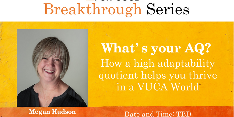 What's your AQ?  How a high adaptability quotient helps you thrive in a VUCA World.