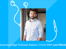 Season 2 of Small Business Edge: Introduction with Levi Morehouse