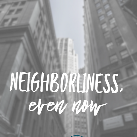 Neighborliness, Even Now