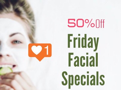 Friday Facial Specials - 50% Off - SKIN MATTERS.