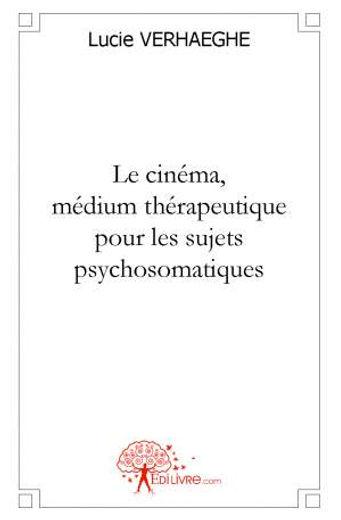 Livre: Cinéma, médium thérapeutique pour les sujets psychosomatiques aux Editions Edilivre