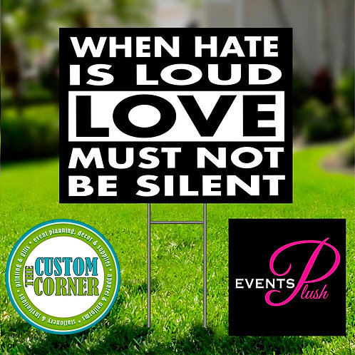 When Hate Is Loud Yard Sign