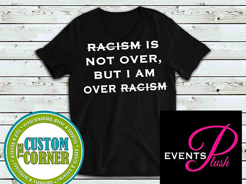 Racism Is Not Over Tee