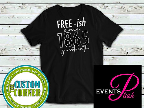 FREE-ish since 1865 Juneteenth Tee