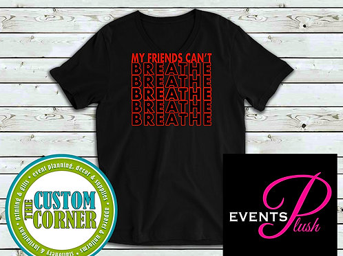 My Friends Can't Breathe Tee