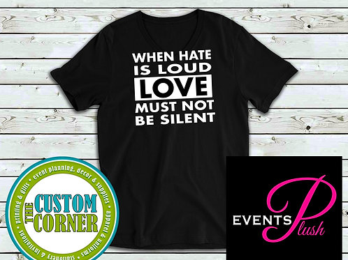 When Hate Is Loud Tee