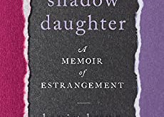 BOOK REVIEW: SHADOW DAUGHTER: A MEMOIR OF ESTRANGEMENT by Harriet Brown