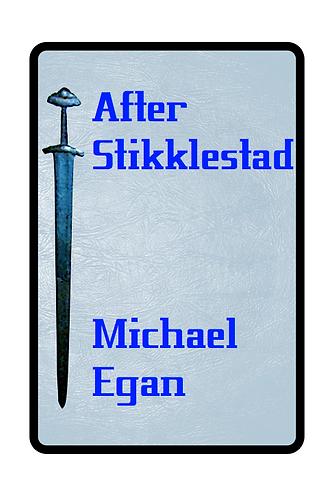'After Stikklestad' by Michael Egan (23 pages)