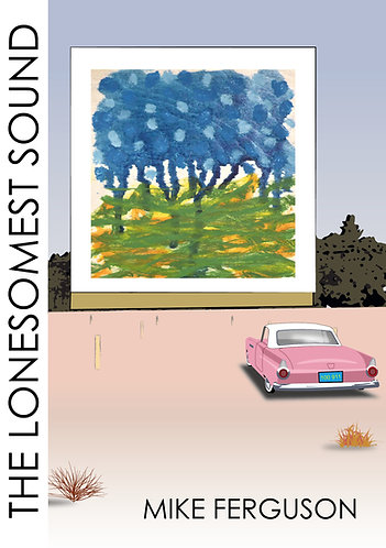 'The Lonesomest Sound' by Mike Ferguson (100 pages)