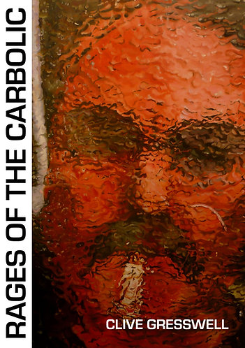 'Rages of the Carbolic' by Clive Gresswell (64 pages)