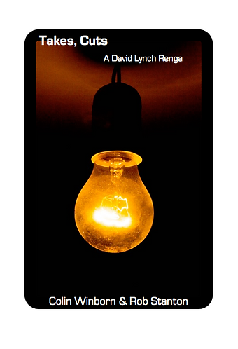 'Takes, Cuts: a David Lynch Renga' by Rob Stanton & Colin Winborn (29 pages)