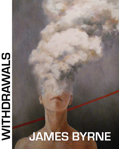 Withdrawals, by James Byrne (34 pages)