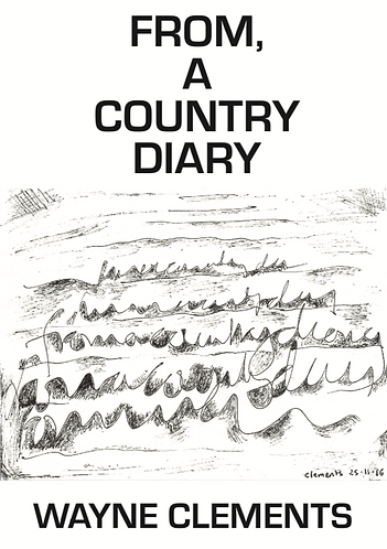 'From, a Country Diary' by Wayne Clements (68 pages)
