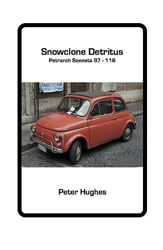 'Snowclone Detritus: Petrarch Sonnets 97 - 116' by Peter Hughes (24 pages)
