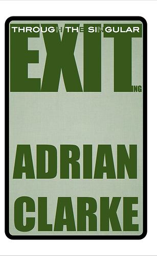 'Exiting Through the Singular' by Adrian Clarke (101 pages)