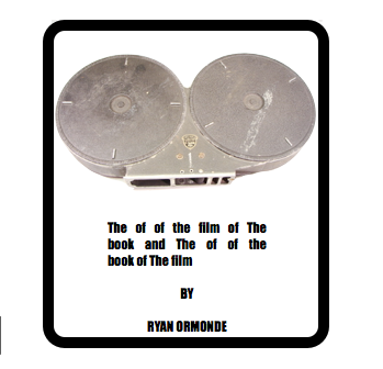 'The of of theFilm of the Book...' by Ryan Ormonde (70 pages)