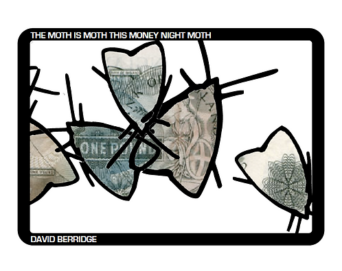 'The Moth is Moth this Money Night Moth' by David Berridge (30 pages)