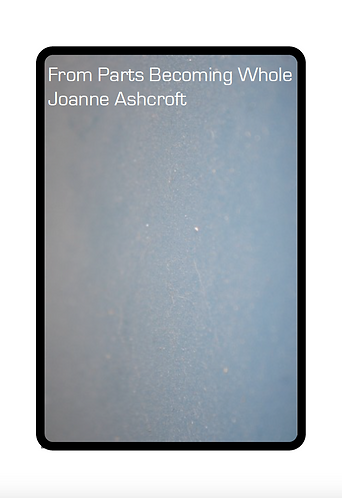 'From Parts Becoming Whole' by Joanne Ashcroft (76 pages)