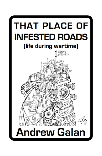 'That Place of Infested Roads' by Andrew Galan (57 pages)