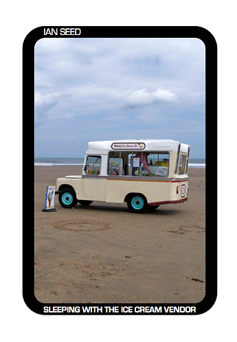 'Sleeping With the Ice Cream Vendor' by Ian Seed (48 pages)