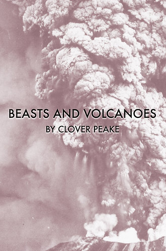 Beasts and Volcanoes, by Clover Peake (31 pages)