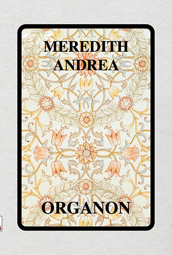'Organon' by Meredith Andrea (27 pages)