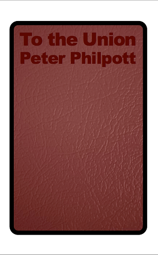 'To the Union' by Peter Philpott (38 pages)