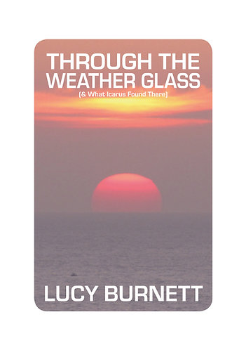 'Through the Weather Glass' by Lucy Burnett (320 pages)